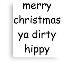 merry christmas ya dirty hippy Canvas Print