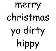 merry christmas ya dirty hippy Photographic Print