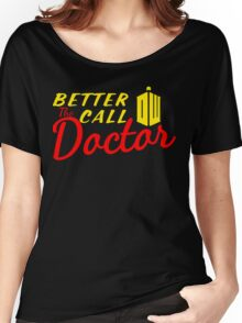 Better call the Doctor ! Women's Relaxed Fit T-Shirt