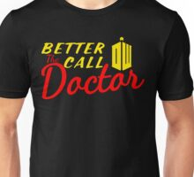 Better call the Doctor ! Unisex T-Shirt