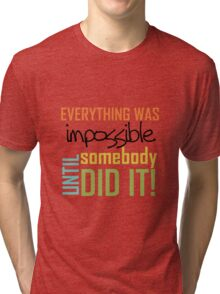 Text Quote Impossible Until Somebody Did It Tri-blend T-Shirt