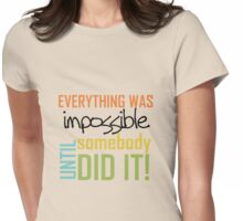 Text Quote Impossible Until Somebody Did It Womens Fitted T-Shirt