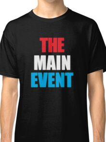 The Main Event Classic T-Shirt