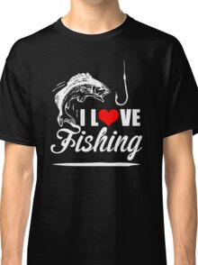 I LOVE FISHING Classic T-Shirt