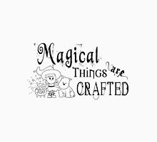 Magical Things Are Crafted Unisex T-Shirt