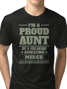 I'm a proud aunt of a freaking awesome niece Tri-blend T-Shirt