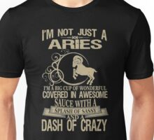 I'm not just a aries and a dash of crazy Unisex T-Shirt