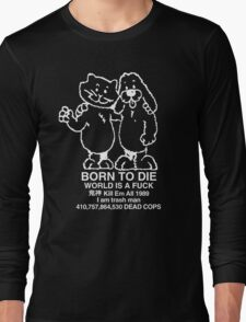 BORN TO DIE WORLD IS A FUCK Kill Em All 1989 I am trash man 410,757,864,530 DEAD COPS Tshirt Long Sleeve T-Shirt