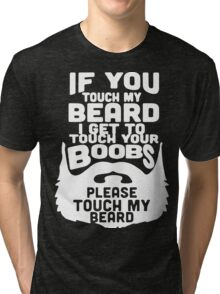 If You Touch My beard I Get To Touch Your Boobs, Please Touch My Beard. Tri-blend T-Shirt
