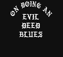 LIL UGLY MANE - ON DOING AN EVIL DEED BLUES - TSHIRT MERCH (HIGHEST QUALITY) Unisex T-Shirt