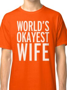 World's Okayest Wife Funny Quote Classic T-Shirt