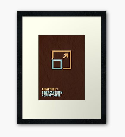 Great Things Never Came From Comfort Zones - Corporate Start-Up Quotes Framed Print