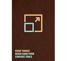 Great Things Never Came From Comfort Zones - Corporate Start-Up Quotes Photographic Print