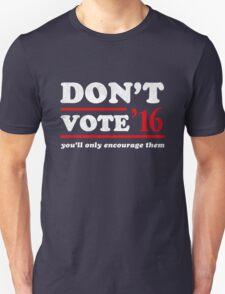 Don't Vote You'll Only Encourage Them 2016  T-Shirt