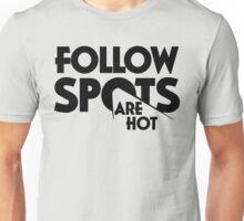 Follow Spots are Hot Unisex T-Shirt