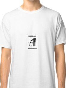 No brain, no headache Classic T-Shirt