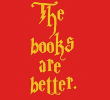 The books are better. Unisex T-Shirt