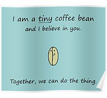 Tiny Coffee Bean Believes In You Poster