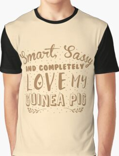 Smart, Sassy and completely love my guinea pig Graphic T-Shirt