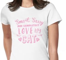Smart, Sassy and completely love my CAT! Womens Fitted T-Shirt