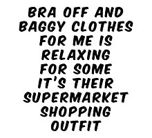 Bra Off Baggy Clothes For Relaxing or Supermarket Outfit Photographic Print