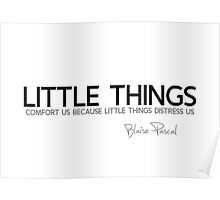 little things - blaise pascal Poster