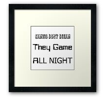 Gamers don't dream they game all night Framed Print