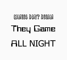 Gamers don't dream they game all night Unisex T-Shirt