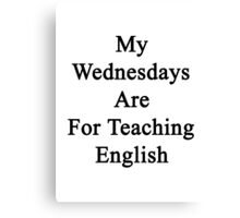 My Wednesdays Are For Teaching English  Canvas Print