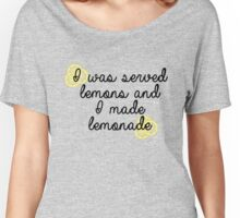 I was given Lemons and I made Lemonade Women's Relaxed Fit T-Shirt