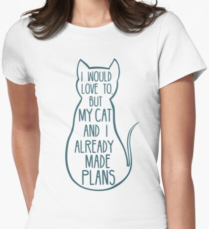 I would love to, but my cat and I already made plans #2 Womens Fitted T-Shirt