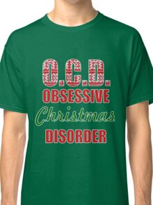 OCD obsessive christmas disorder ugly christmas sweater Classic T-Shirt