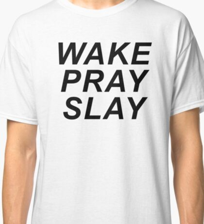 Wake Pray Slay - White Classic T-Shirt