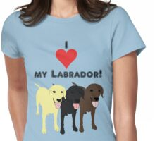 I love my Labrador. Womens Fitted T-Shirt