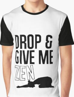 DROP AND GIVE ME ZEN Graphic T-Shirt