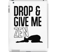 DROP AND GIVE ME ZEN iPad Case/Skin