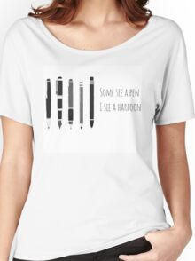 Some See A Pen , I See A Harpoon Women's Relaxed Fit T-Shirt
