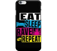 Eat Sleep Rave Repeat - Funny Habbit T-Shirt iPhone Case/Skin
