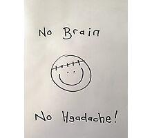 Face. No brain no headache Photographic Print