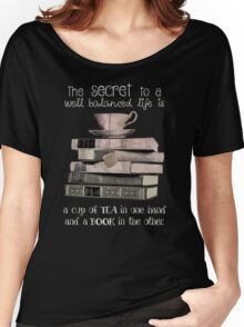 Secret to life is Tea and books Women's Relaxed Fit T-Shirt