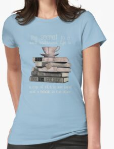 Secret to life is Tea and books Womens Fitted T-Shirt