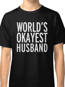 World's Okayest Husband Funny Quote Classic T-Shirt