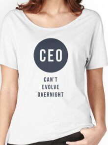 CEO - Can't Evolve Overnight Women's Relaxed Fit T-Shirt