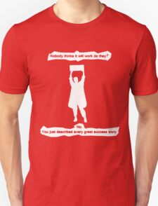 nobody thinks it will work to they T-Shirt