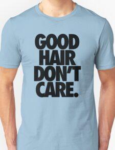 GOOD HAIR DON'T CARE. Unisex T-Shirt