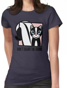 DON'T BLAME THE SKUNK Womens Fitted T-Shirt
