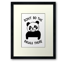 Don't Do the Drugs There Framed Print