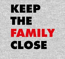Keep The Family Close Unisex T-Shirt