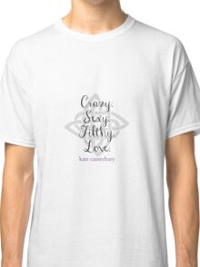 Crazy. Sexy. Filthy. Love. Classic T-Shirt