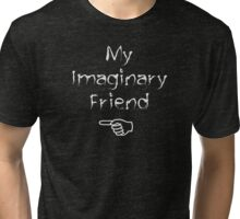My Imaginary Friend Tri-blend T-Shirt